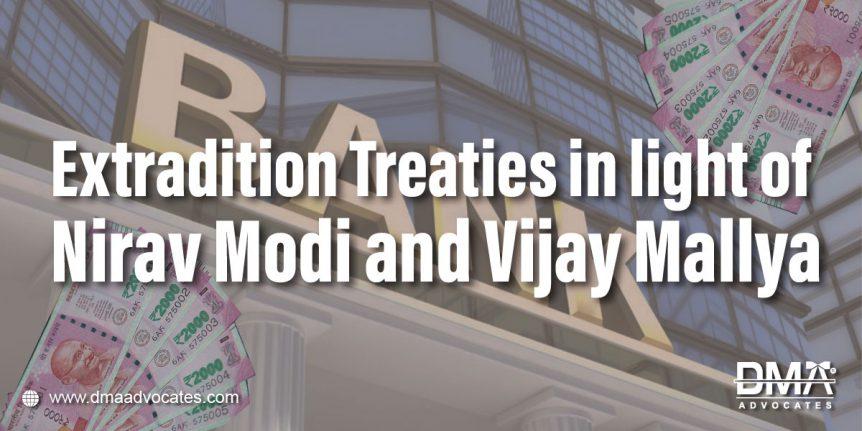 Extradition Treaties in light of Vijay Mallya and Nirav Modi | Dma Advocates