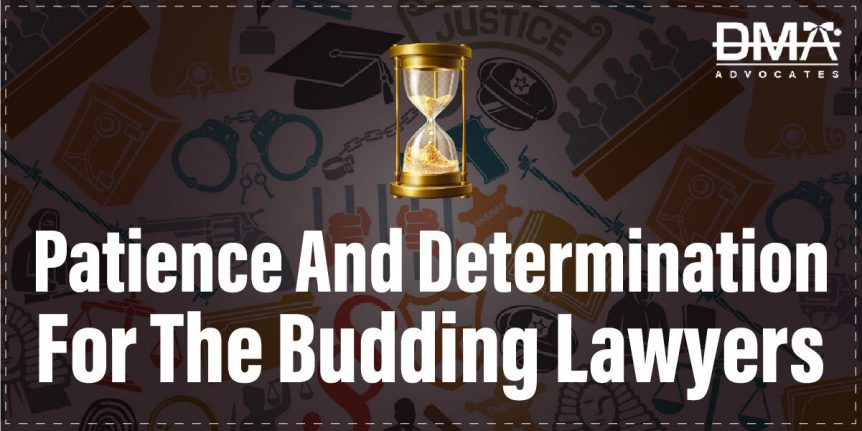 Patience And Determination For The Budding Lawyers | DMA Advocates