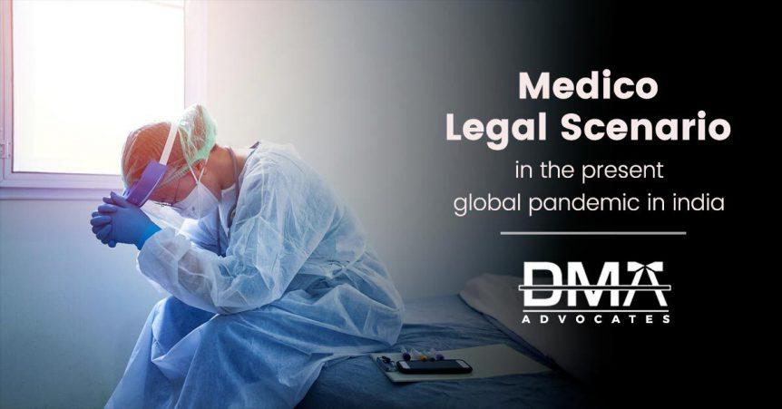Medico Legal Scenario in the present global pandemic in India   Dmaadvocates
