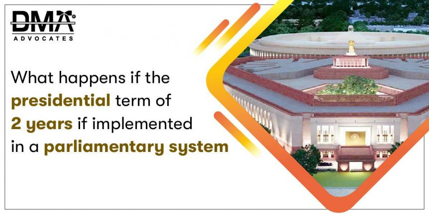 What happens if the presidential term of 2 years if implemented in a parliamentary system